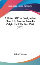 A History Of The Presbyterian Church In America From Its Origin Until The Year 1760 (1857)