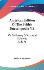 American Edition Of The British Encyclopedia V3: Or Dictionary Of Arts And Sciences (1819)