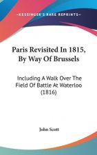 Paris Revisited In 1815, By Way Of Brussels: Including A Walk Over The Field Of Battle At Waterloo (1816)