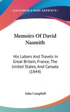 Memoirs Of David Nasmith: His Labors And Travels In Great Britain, France, The United States, And Canada (1844)