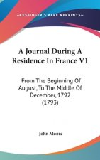 A Journal During A Residence In France V1: From The Beginning Of August, To The Middle Of December, 1792 (1793)