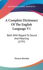 A Complete Dictionary Of The English Language V1: Both With Regard To Sound And Meaning (1797)