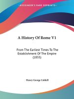 A History Of Rome V1: From The Earliest Times To The Establishment Of The Empire (1855)