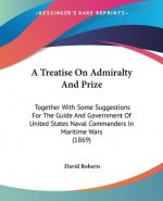 A Treatise On Admiralty And Prize: Together With Some Suggestions For The Guide And Government Of United States Naval Commanders In Maritime Wars (186