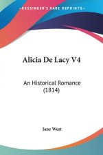 Alicia De Lacy V4: An Historical Romance (1814)