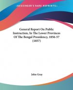 General Report On Public Instruction, In The Lower Provinces Of The Bengal Presidency, 1856-57 (1857)