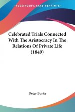Celebrated Trials Connected With The Aristocracy In The Relations Of Private Life (1849)