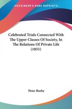 Celebrated Trials Connected With The Upper Classes Of Society, In The Relations Of Private Life (1851)