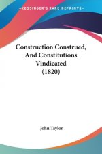 Construction Construed, And Constitutions Vindicated (1820)
