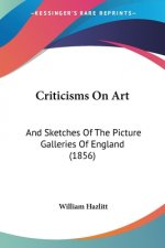 Criticisms On Art: And Sketches Of The Picture Galleries Of England (1856)