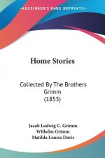 Home Stories: Collected By The Brothers Grimm (1855)