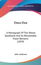 Dura Den: A Monograph Of The Yellow Sandstone And Its Remarkable Fossil Remains (1859)