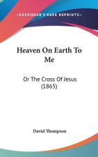 Heaven On Earth To Me: Or The Cross Of Jesus (1865)