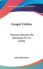 Gospel Unities: Practical Remarks On Ephesians IV, 4-6 (1858)