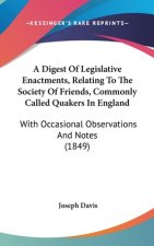 A Digest Of Legislative Enactments, Relating To The Society Of Friends, Commonly Called Quakers In England: With Occasional Observations And Notes (18