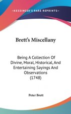 Brett's Miscellany: Being A Collection Of Divine, Moral, Historical, And Entertaining Sayings And Observations (1748)