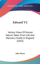 Edward V2: Various Views Of Human Nature, Taken From Life And Manners, Chiefly In England (1816)