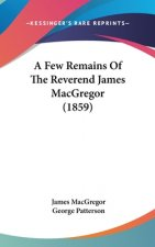 A Few Remains Of The Reverend James MacGregor (1859)