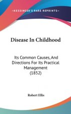 Disease In Childhood: Its Common Causes, And Directions For Its Practical Management (1852)