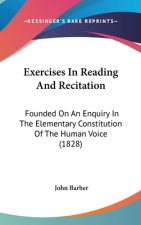 Exercises In Reading And Recitation: Founded On An Enquiry In The Elementary Constitution Of The Human Voice (1828)