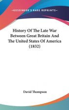 History Of The Late War Between Great Britain And The United States Of America (1832)