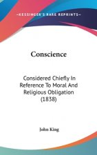 Conscience: Considered Chiefly In Reference To Moral And Religious Obligation (1838)