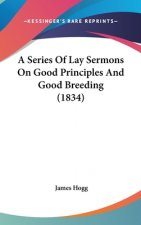 A Series Of Lay Sermons On Good Principles And Good Breeding (1834)