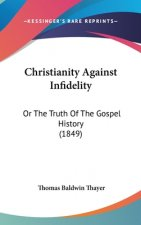 Christianity Against Infidelity: Or The Truth Of The Gospel History (1849)
