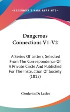 Dangerous Connections V1-V2: A Series Of Letters, Selected From The Correspondence Of A Private Circle And Published For The Instruction Of Society (1