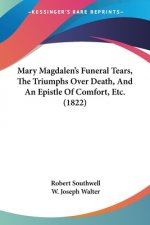 Mary Magdalen's Funeral Tears, The Triumphs Over Death, And An Epistle Of Comfort, Etc. (1822)