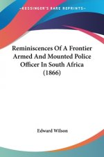Reminiscences Of A Frontier Armed And Mounted Police Officer In South Africa (1866)