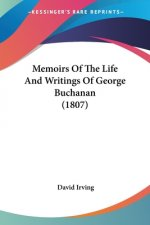 Memoirs Of The Life And Writings Of George Buchanan (1807)