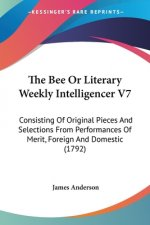 Bee Or Literary Weekly Intelligencer V7