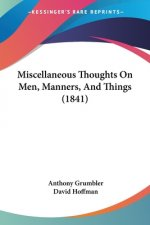 Miscellaneous Thoughts On Men, Manners, And Things (1841)