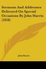 Sermons And Addresses Delivered On Special Occasions By John Harris (1858)