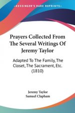 Prayers Collected From The Several Writings Of Jeremy Taylor