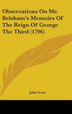 Observations On Mr. Belsham's Memoirs Of The Reign Of George The Third (1796)