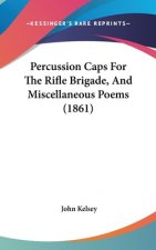 Percussion Caps For The Rifle Brigade, And Miscellaneous Poems (1861)