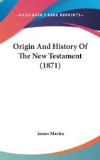 Origin And History Of The New Testament (1871)
