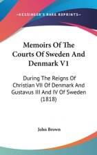 Memoirs Of The Courts Of Sweden And Denmark V1
