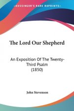 The Lord Our Shepherd: An Exposition Of The Twenty-Third Psalm (1850)
