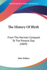 The History Of Blyth: From The Norman Conquest To The Present Day (1869)