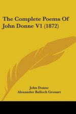 The Complete Poems Of John Donne V1 (1872)