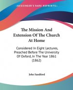 The Mission And Extension Of The Church At Home: Considered In Eight Lectures, Preached Before The University Of Oxford, In The Year 1861 (1862)