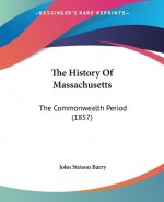 The History Of Massachusetts: The Commonwealth Period (1857)