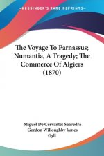 The Voyage To Parnassus; Numantia, A Tragedy; The Commerce Of Algiers (1870)
