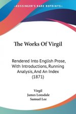 The Works Of Virgil: Rendered Into English Prose, With Introductions, Running Analysis, And An Index (1871)