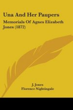 Una And Her Paupers: Memorials Of Agnes Elizabeth Jones (1872)