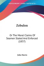 Zebulon: Or The Moral Claims Of Seamen Stated And Enforced (1837)
