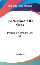The Measure Of The Circle: Perfected In January, 1845 (1854)